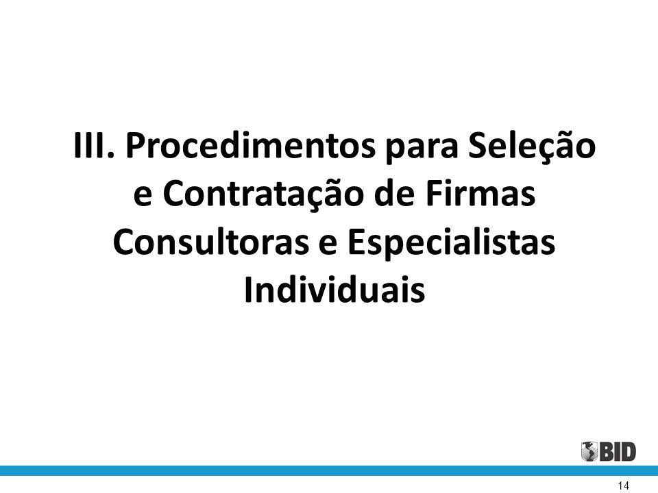 14 III. Procedimentos para Seleção e Contratação de Firmas Consultoras e Especialistas Individuais
