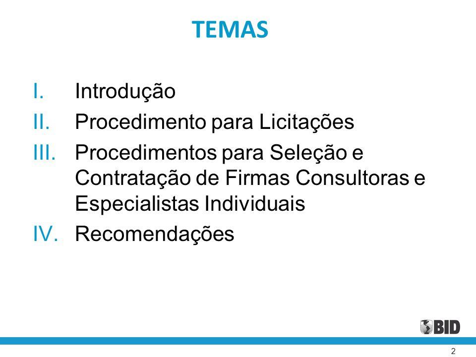 2 TEMAS I.Introdução II.Procedimento para Licitações III.Procedimentos para Seleção e Contratação de Firmas Consultoras e Especialistas Individuais IV