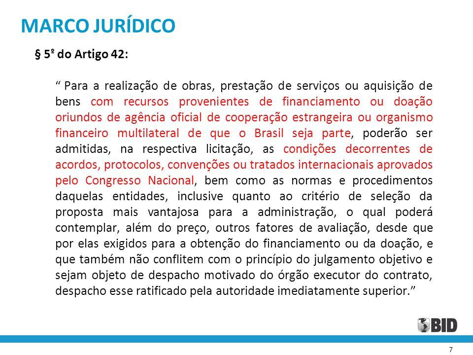7 MARCO JURÍDICO § 5 º do Artigo 42: Para a realização de obras, prestação de serviços ou aquisição de bens com recursos provenientes de financiamento
