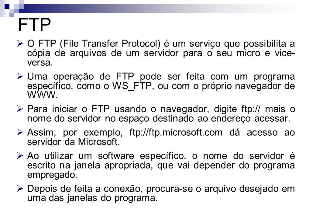 O FTP (File Transfer Protocol) é um serviço que possibilita a cópia de arquivos de um servidor para o seu micro e vice- versa. Uma operação de FTP pod