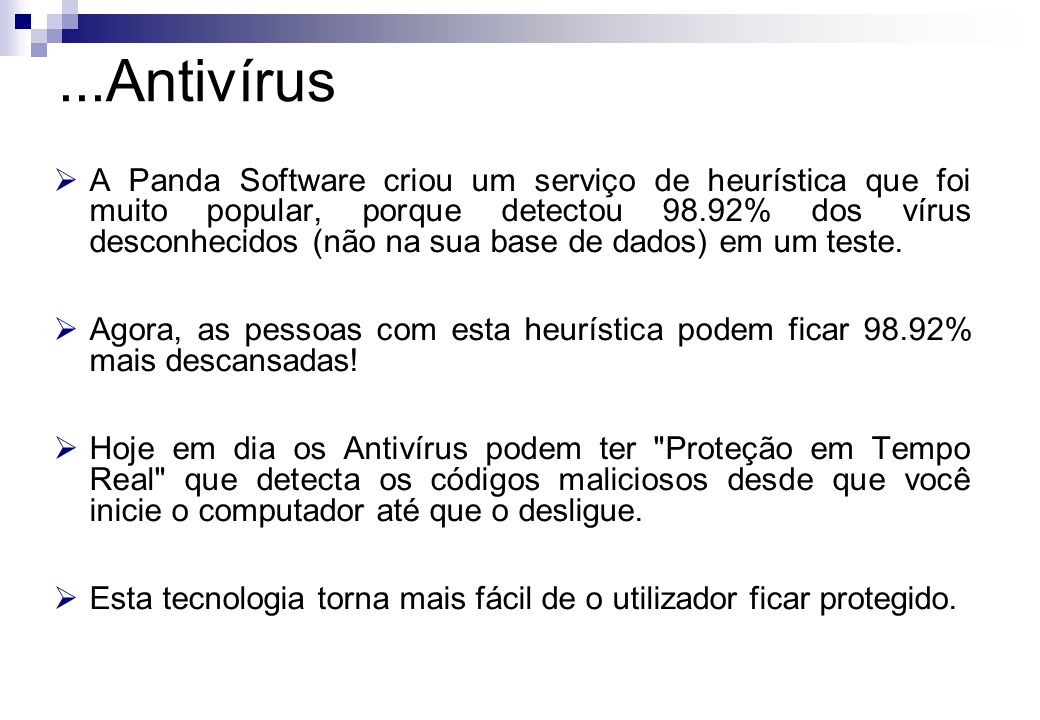 A Panda Software criou um serviço de heurística que foi muito popular, porque detectou 98.92% dos vírus desconhecidos (não na sua base de dados) em um