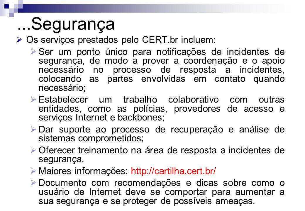 Os serviços prestados pelo CERT.br incluem: Ser um ponto único para notificações de incidentes de segurança, de modo a prover a coordenação e o apoio