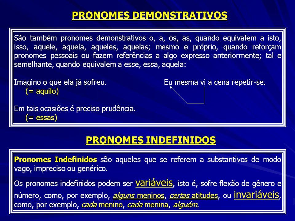 PRONOMES DEMONSTRATIVOS São também pronomes demonstrativos o, a, os, as, quando equivalem a isto, isso, aquele, aquela, aqueles, aquelas; mesmo e próp