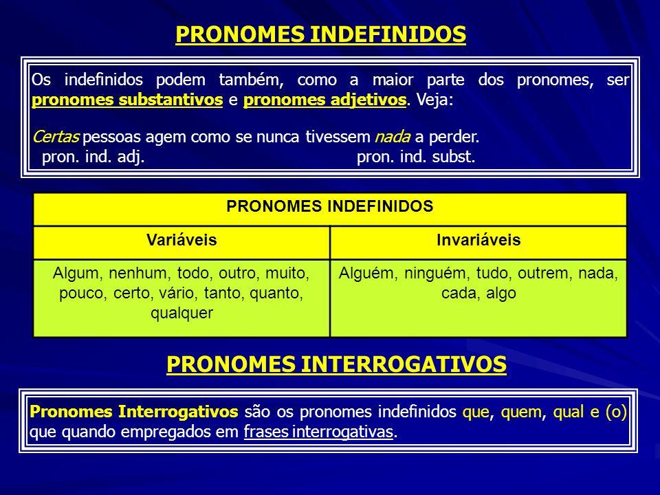 PRONOMES INDEFINIDOS Os indefinidos podem também, como a maior parte dos pronomes, ser pronomes substantivos e pronomes adjetivos. Veja: Certas pessoa