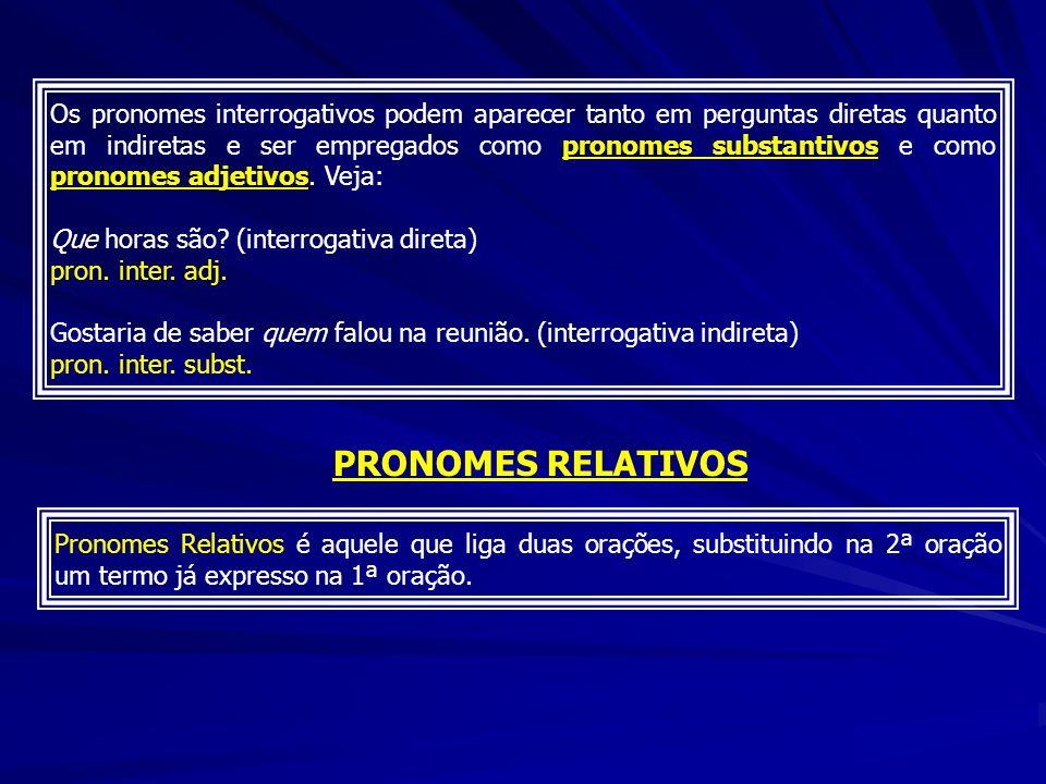Os pronomes interrogativos podem aparecer tanto em perguntas diretas quanto em indiretas e ser empregados como pronomes substantivos e como pronomes a