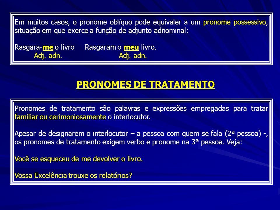 Em muitos casos, o pronome oblíquo pode equivaler a um pronome possessivo, situação em que exerce a função de adjunto adnominal: Rasgara-me o livro Ra