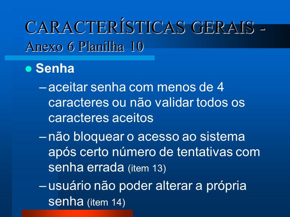 CARACTERÍSTICAS GERAIS - Anexo 6 Planilha 10 Senha –aceitar senha com menos de 4 caracteres ou não validar todos os caracteres aceitos –não bloquear o