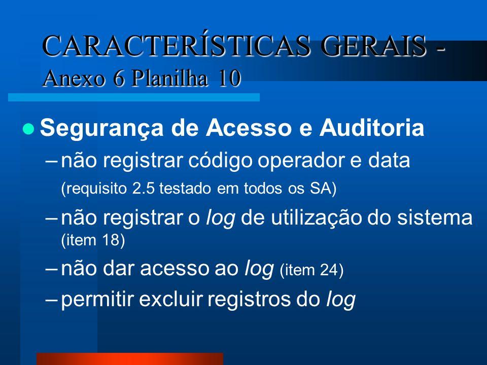 CARACTERÍSTICAS GERAIS - Anexo 6 Planilha 10 Segurança de Acesso e Auditoria –não registrar código operador e data (requisito 2.5 testado em todos os