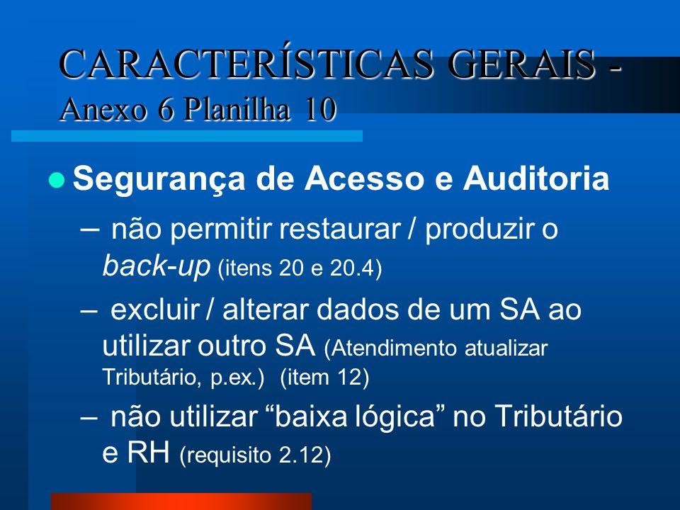 CARACTERÍSTICAS GERAIS - Anexo 6 Planilha 10 Segurança de Acesso e Auditoria – não permitir restaurar / produzir o back-up (itens 20 e 20.4) – excluir