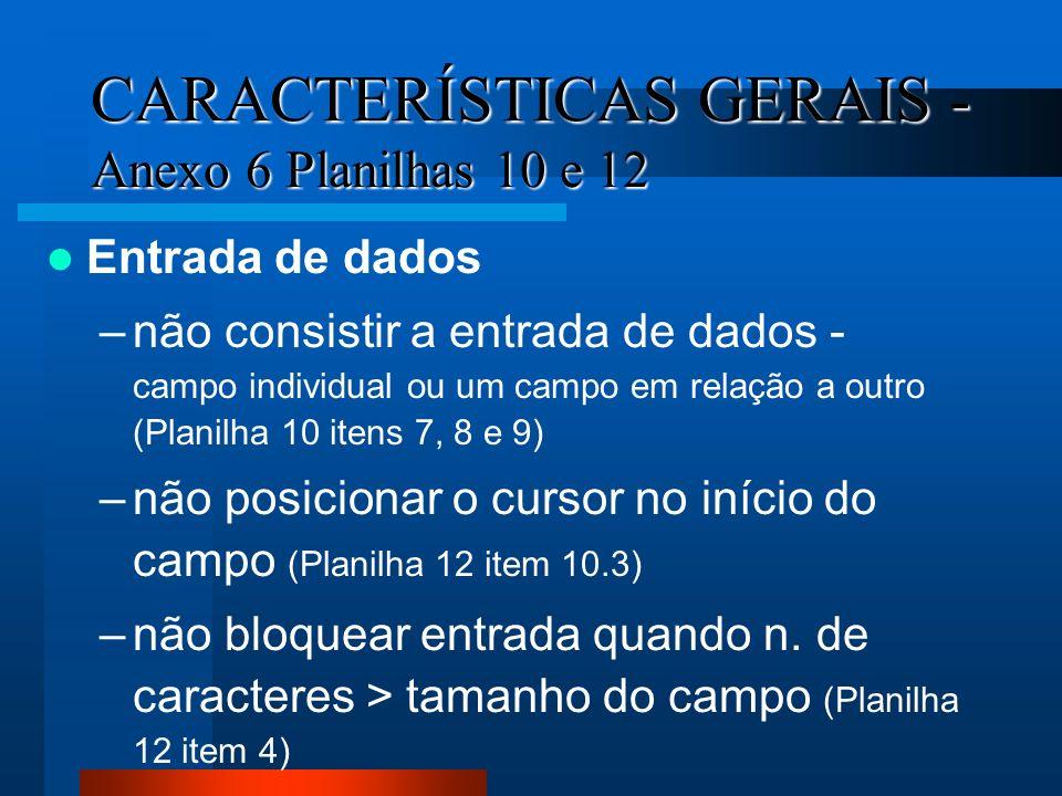 CARACTERÍSTICAS GERAIS - Anexo 6 Planilhas 10 e 12 Entrada de dados –não consistir a entrada de dados - campo individual ou um campo em relação a outr