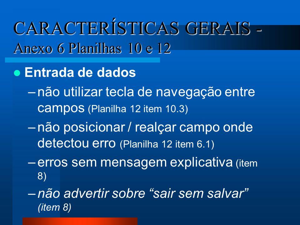 CARACTERÍSTICAS GERAIS - Anexo 6 Planilhas 10 e 12 Entrada de dados –não utilizar tecla de navegação entre campos (Planilha 12 item 10.3) –não posicio