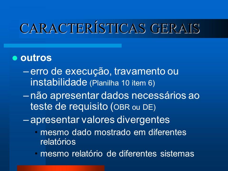 CARACTERÍSTICAS GERAIS outros –erro de execução, travamento ou instabilidade (Planilha 10 item 6) –não apresentar dados necessários ao teste de requis