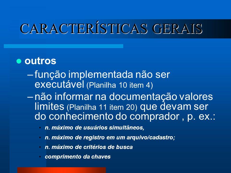 CARACTERÍSTICAS GERAIS outros –função implementada não ser executável (Planilha 10 item 4) –não informar na documentação valores limites (Planilha 11