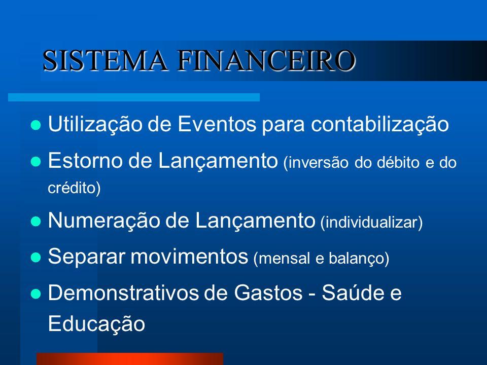 SISTEMA FINANCEIRO Utilização de Eventos para contabilização Estorno de Lançamento (inversão do débito e do crédito) Numeração de Lançamento (individu