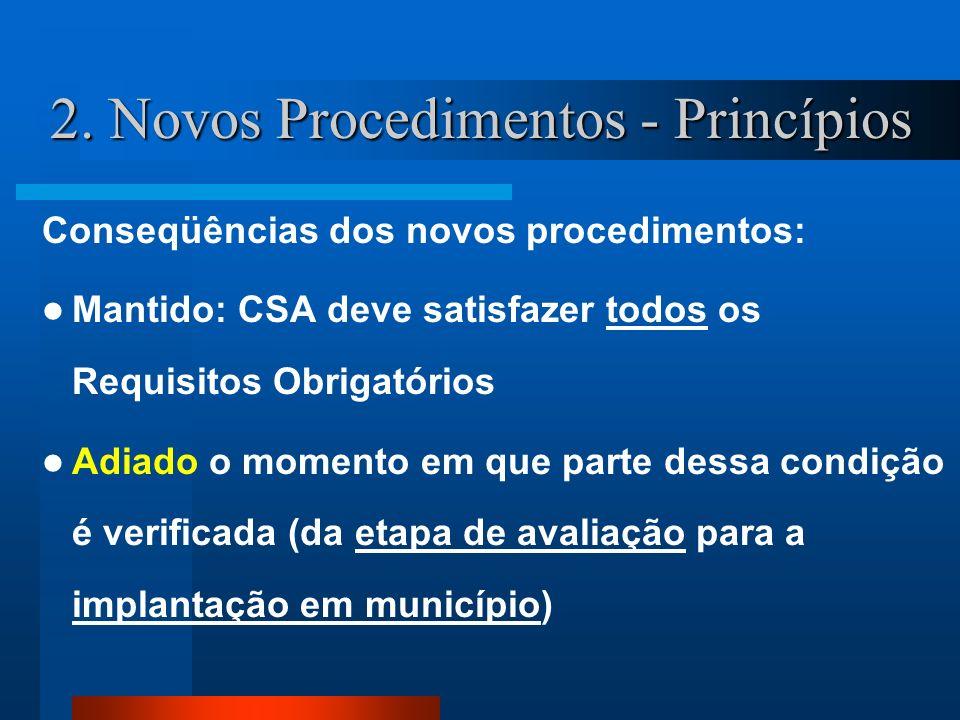 2. Novos Procedimentos - Princípios Conseqüências dos novos procedimentos: Mantido: CSA deve satisfazer todos os Requisitos Obrigatórios Adiado o mome
