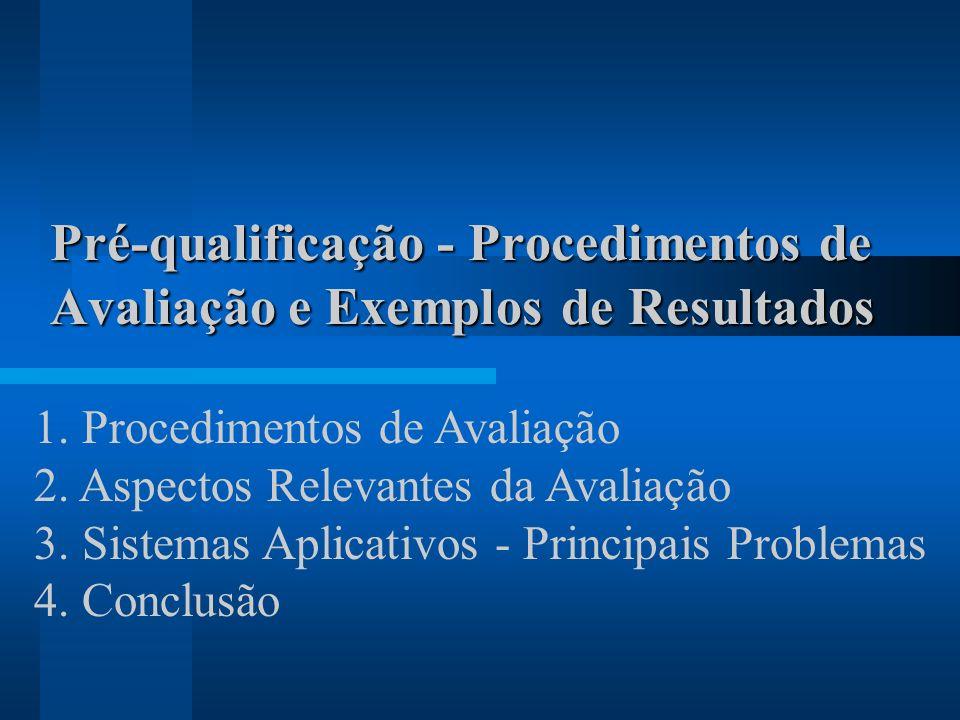 Pré-qualificação - Procedimentos de Avaliação e Exemplos de Resultados 1. Procedimentos de Avaliação 2. Aspectos Relevantes da Avaliação 3. Sistemas A