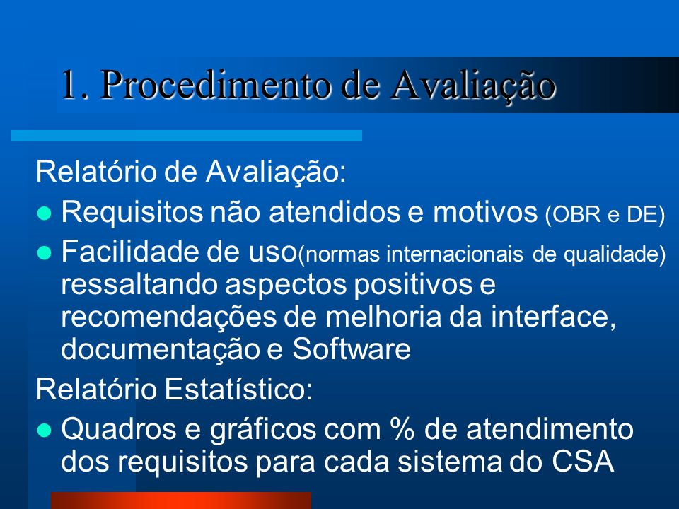 1. Procedimento de Avaliação Relatório de Avaliação: Requisitos não atendidos e motivos (OBR e DE) Facilidade de uso (normas internacionais de qualida