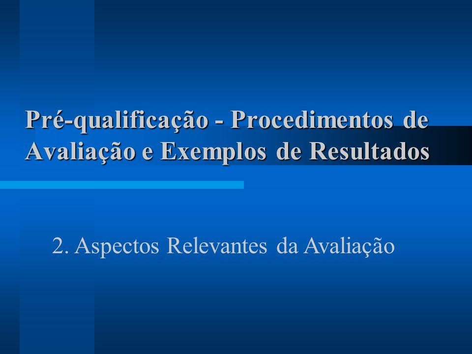 Pré-qualificação - Procedimentos de Avaliação e Exemplos de Resultados 2. Aspectos Relevantes da Avaliação