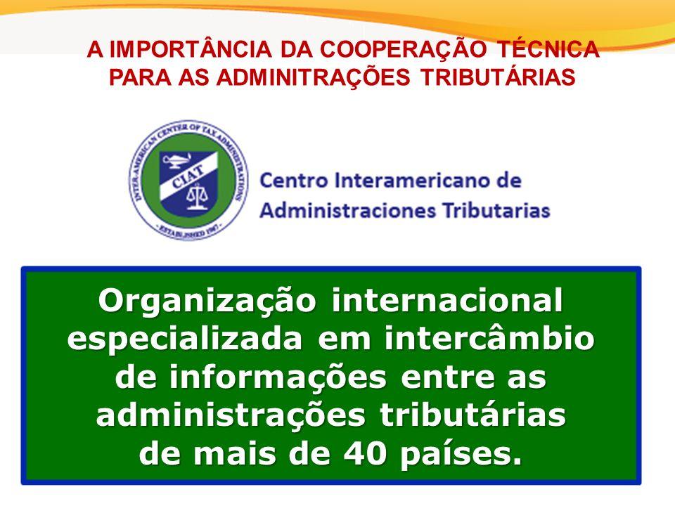 A IMPORTÂNCIA DA COOPERAÇÃO TÉCNICA PARA AS ADMINITRAÇÕES TRIBUTÁRIAS Organização internacional especializada em intercâmbio de informações entre as administrações tributárias de mais de 40 países.