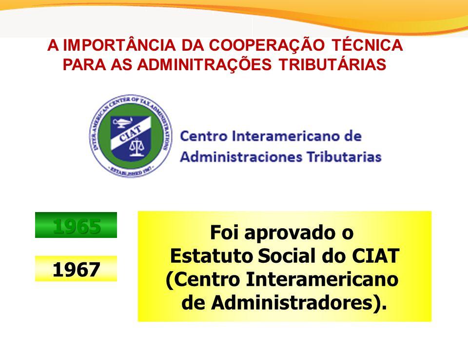 A IMPORTÂNCIA DA COOPERAÇÃO TÉCNICA PARA AS ADMINITRAÇÕES TRIBUTÁRIAS 1967 Foi aprovado o Estatuto Social do CIAT (Centro Interamericano de Administradores).
