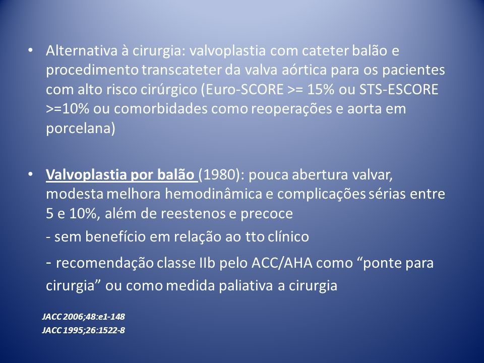 Alternativa à cirurgia: valvoplastia com cateter balão e procedimento transcateter da valva aórtica para os pacientes com alto risco cirúrgico (Euro-S