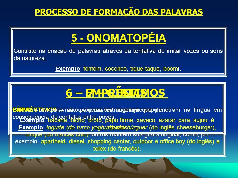 PROCESSO DE FORMAÇÃO DAS PALAVRAS 5 - ONOMATOPÉIA Consiste na criação de palavras através da tentativa de imitar vozes ou sons da natureza. Exemplo: f