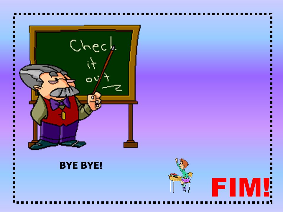 FIM! BYE BYE!