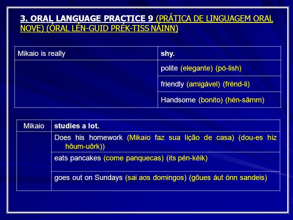 3. ORAL LANGUAGE PRACTICE 9 (PRÁTICA DE LINGUAGEM ORAL NOVE) (ÓRAL LÉN-GUID PRÉK-TISS NÁINN) Mikaio is reallyshy. polite (elegante) (pó-lish) friendly