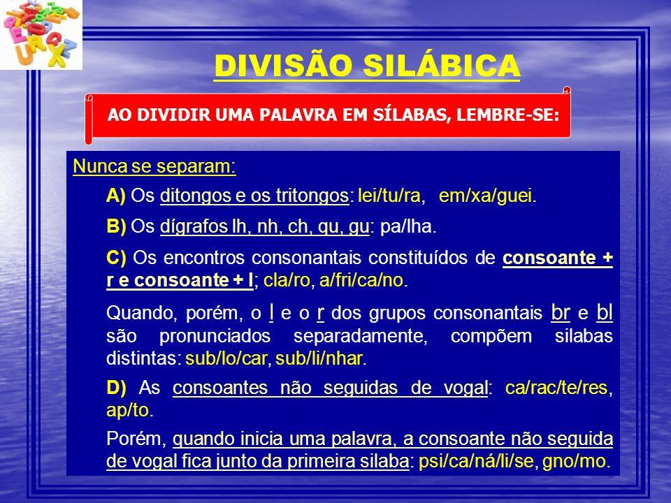 DIVISÃO SILÁBICA AO DIVIDIR UMA PALAVRA EM SÍLABAS, LEMBRE-SE: Separam-se: A) Os hiatos: a/in/da, vo/ou.