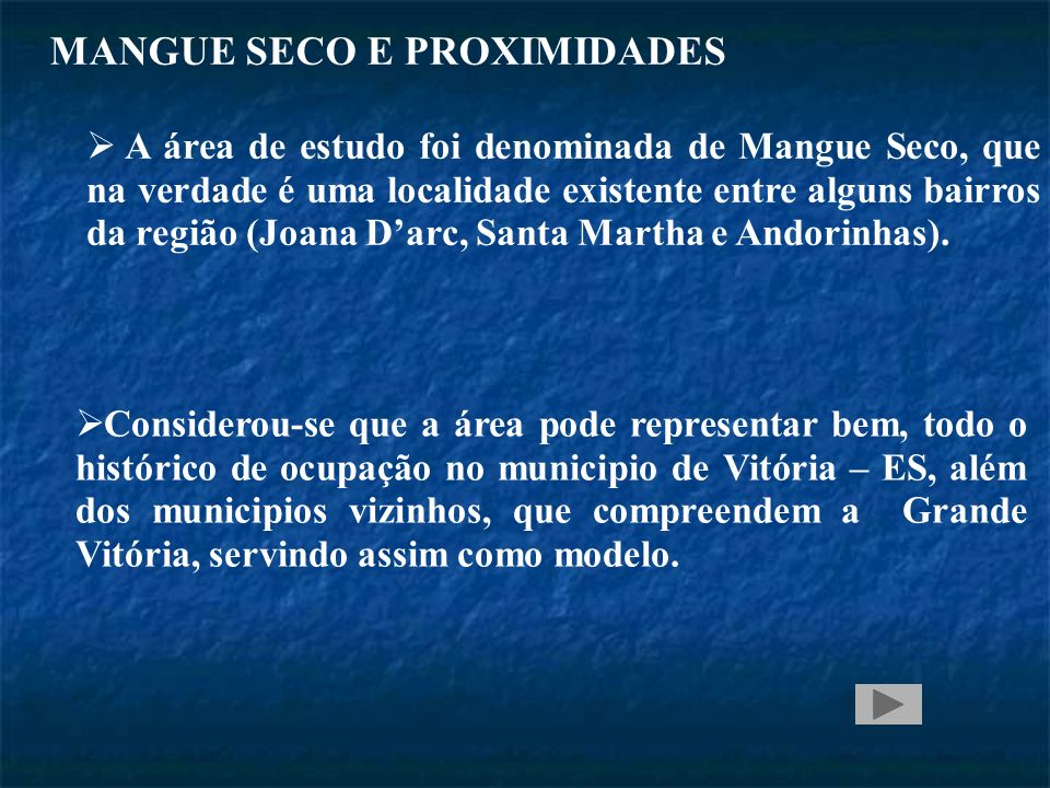 MANGUE SECO E PROXIMIDADES A área de estudo foi denominada de Mangue Seco, que na verdade é uma localidade existente entre alguns bairros da região (Joana Darc, Santa Martha e Andorinhas).