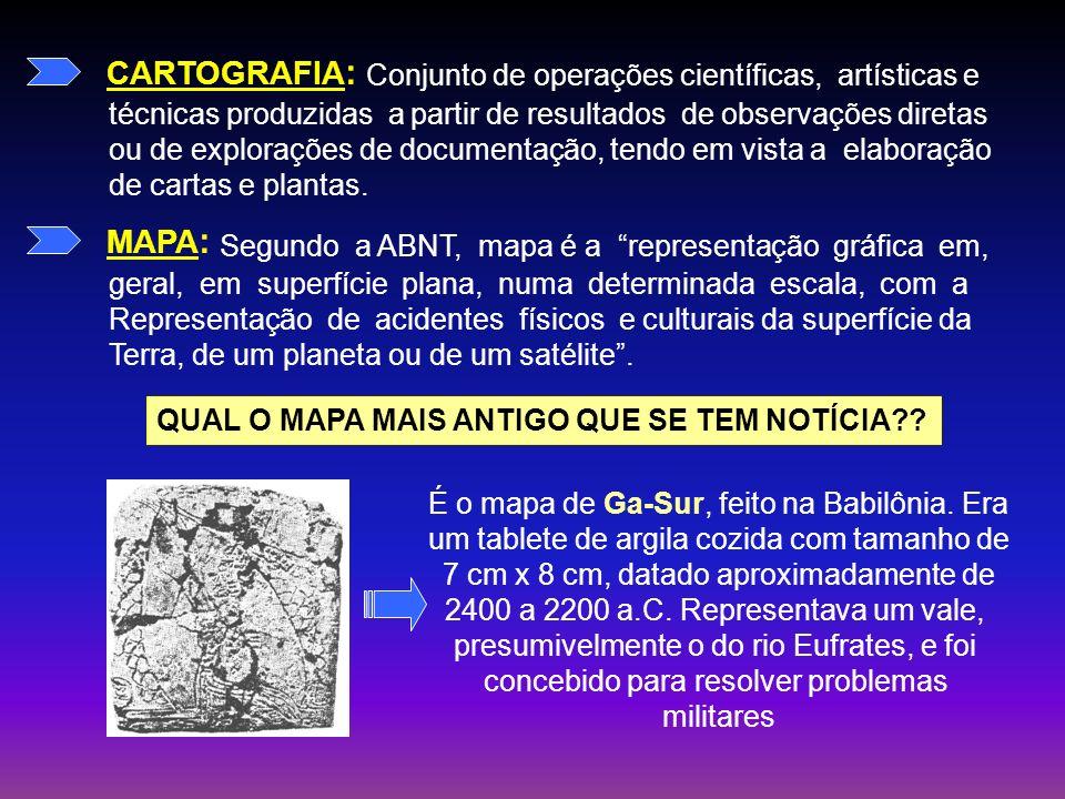 CARTOGRAFIA : Conjunto de operações científicas, artísticas e técnicas produzidas a partir de resultados de observações diretas ou de explorações de d