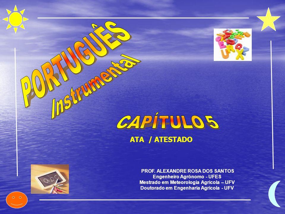 PROF. ALEXANDRE ROSA DOS SANTOS Engenheiro Agrônomo - UFES Mestrado em Meteorologia Agrícola – UFV Doutorado em Engenharia Agrícola - UFV ATA / ATESTA