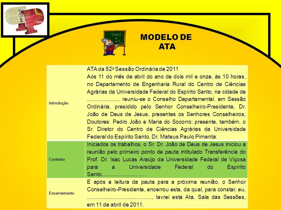 MODELO DE ATA Introdução ATA da 52 a Sessão Ordinária de 2011 Aos 11 do mês de abril do ano de dois mil e onze, às 10 horas, no Departamento de Engenh