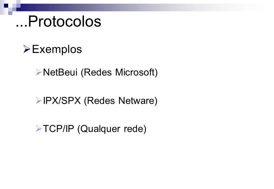 Exemplos NetBeui (Redes Microsoft) IPX/SPX (Redes Netware) TCP/IP (Qualquer rede)...Protocolos