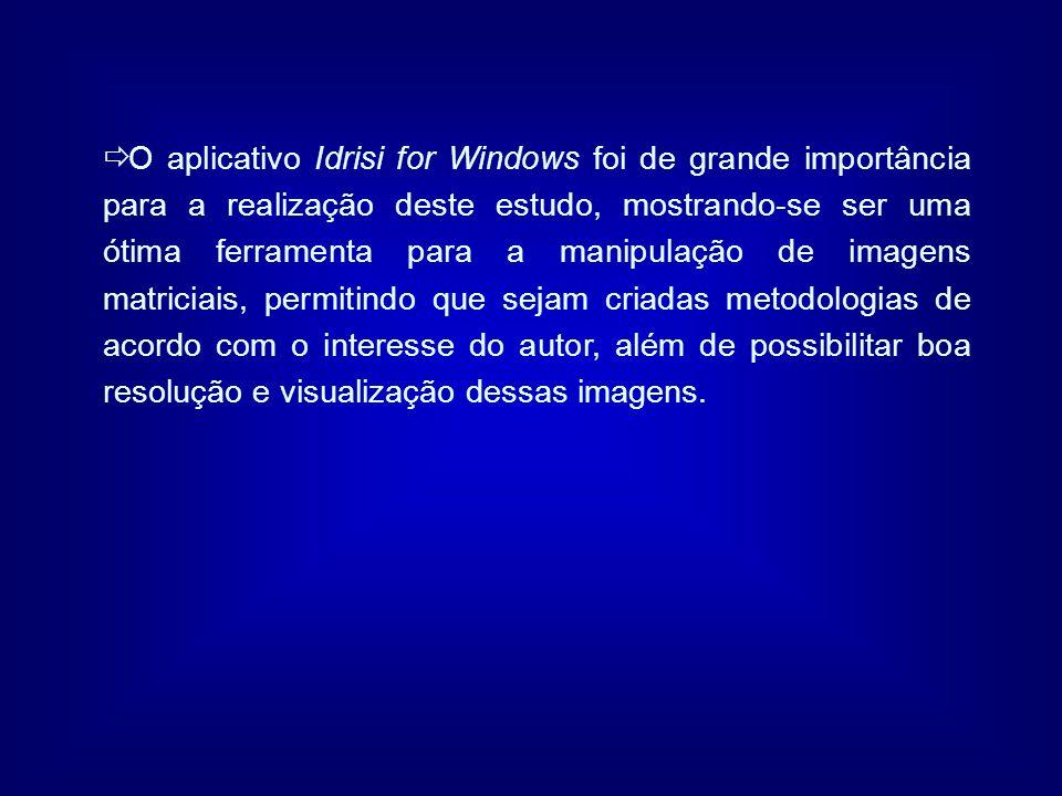 O aplicativo Idrisi for Windows foi de grande importância para a realização deste estudo, mostrando-se ser uma ótima ferramenta para a manipulação de