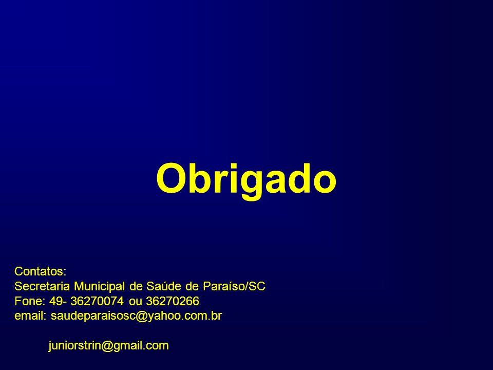 Contatos: Secretaria Municipal de Saúde de Paraíso/SC Fone: 49- 36270074 ou 36270266 email: saudeparaisosc@yahoo.com.br juniorstrin@gmail.com Obrigado