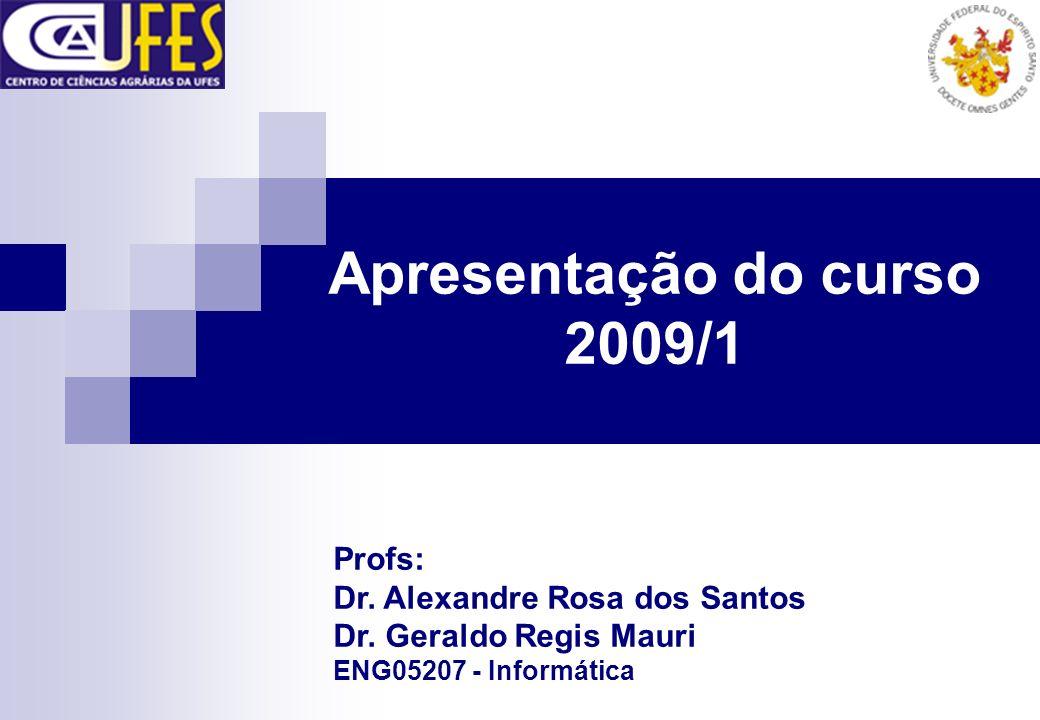Apresentação do curso 2009/1 Profs: Dr.Alexandre Rosa dos Santos Dr.