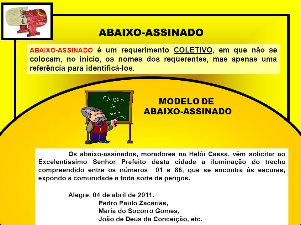 ABAIXO-ASSINADO ABAIXO-ASSINADO é um requerimento COLETIVO, em que não se colocam, no início, os nomes dos requerentes, mas apenas uma referência para identificá-los.