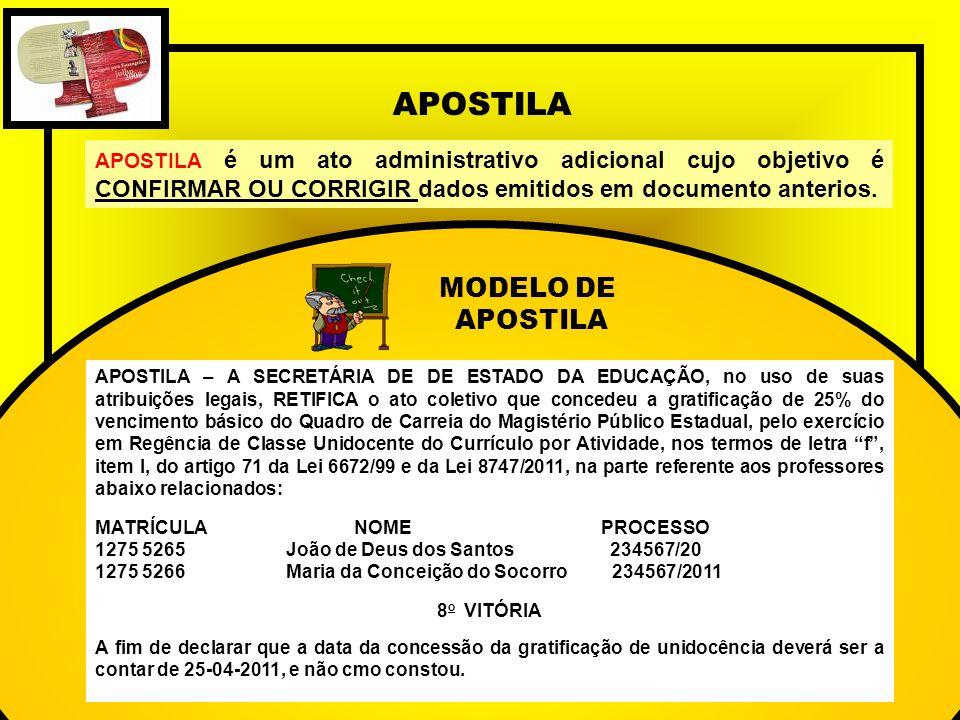 APOSTILA APOSTILA é um ato administrativo adicional cujo objetivo é CONFIRMAR OU CORRIGIR dados emitidos em documento anterios. MODELO DE APOSTILA APO