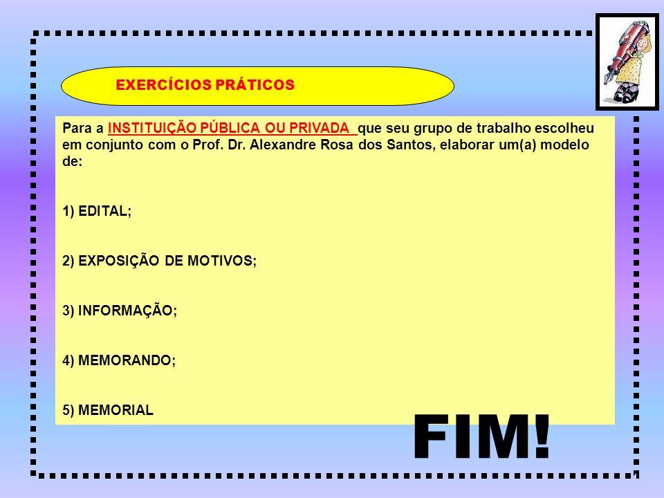 EXERCÍCIOS PRÁTICOS Para a INSTITUIÇÃO PÚBLICA OU PRIVADA que seu grupo de trabalho escolheu em conjunto com o Prof. Dr. Alexandre Rosa dos Santos, el