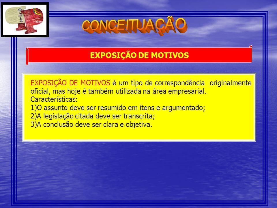 EXPOSIÇÃO DE MOTIVOS EXPOSIÇÃO DE MOTIVOS é um tipo de correspondência originalmente oficial, mas hoje é também utilizada na área empresarial. Caracte