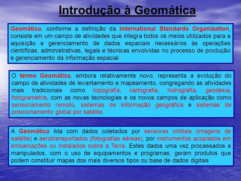 Introdução à Geomática Geomática, conforme a definição da International Standards Organization, consiste em um campo de atividades que integra todos o