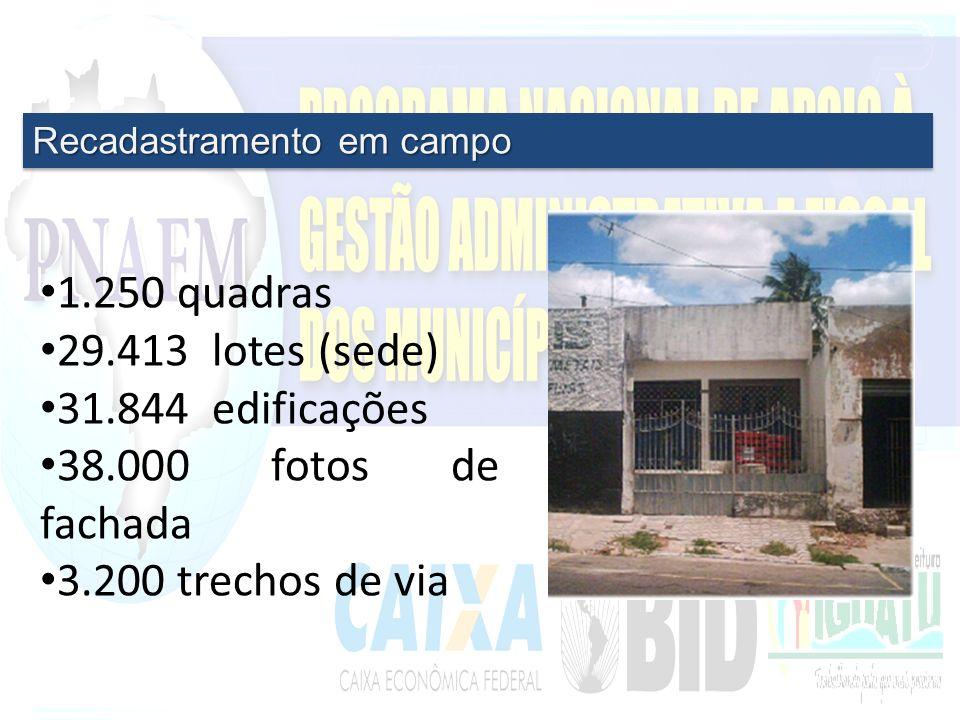 1.250 quadras 29.413 lotes (sede) 31.844 edificações 38.000 fotos de fachada 3.200 trechos de via Recadastramento em campo