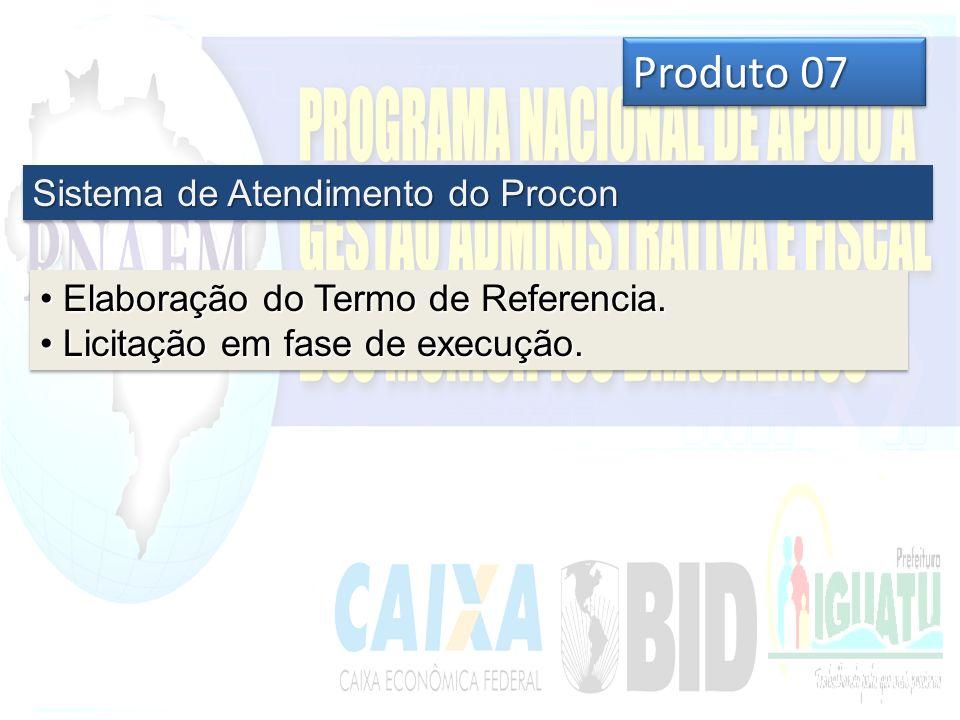 Produto 07 Sistema de Atendimento do Procon Elaboração do Termo de Referencia.