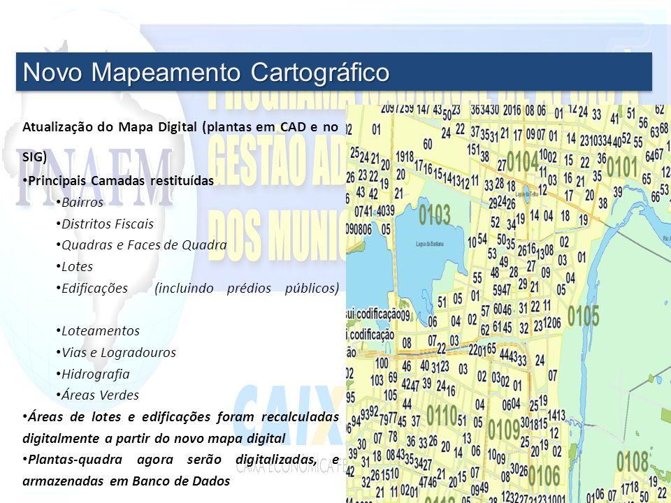 Novo Mapeamento Cartográfico Atualização do Mapa Digital (plantas em CAD e no SIG) Principais Camadas restituídas Bairros Distritos Fiscais Quadras e Faces de Quadra Lotes Edificações (incluindo prédios públicos) Loteamentos Vias e Logradouros Hidrografia Áreas Verdes Áreas de lotes e edificações foram recalculadas digitalmente a partir do novo mapa digital Plantas-quadra agora serão digitalizadas, e armazenadas em Banco de Dados