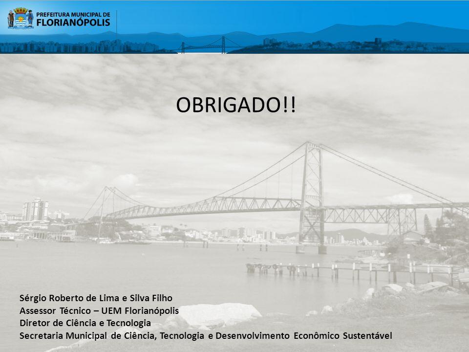 OBRIGADO!! Sérgio Roberto de Lima e Silva Filho Assessor Técnico – UEM Florianópolis Diretor de Ciência e Tecnologia Secretaria Municipal de Ciência,