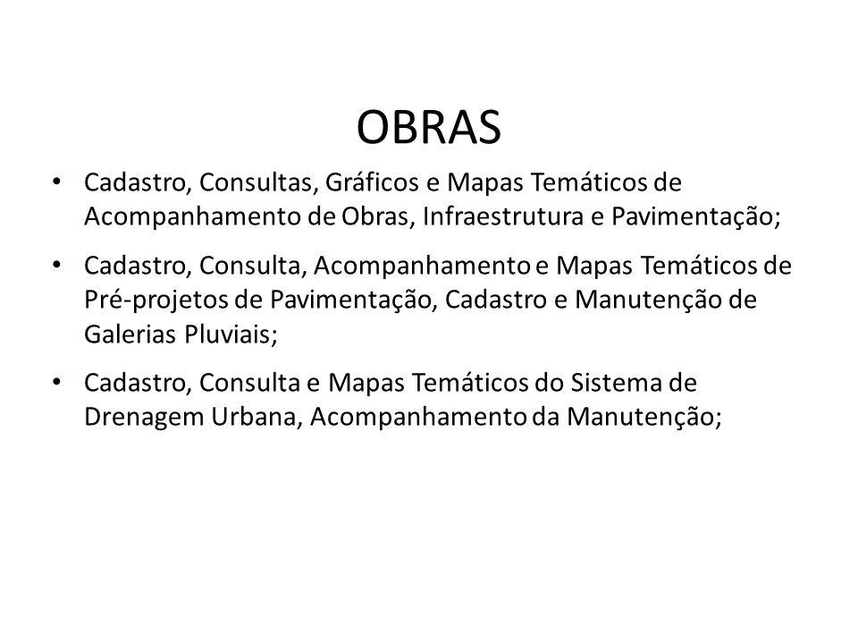 Cadastro, Consultas, Gráficos e Mapas Temáticos de Acompanhamento de Obras, Infraestrutura e Pavimentação; Cadastro, Consulta, Acompanhamento e Mapas