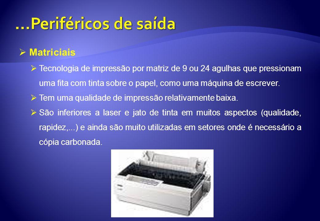 Matriciais Tecnologia de impressão por matriz de 9 ou 24 agulhas que pressionam uma fita com tinta sobre o papel, como uma máquina de escrever. Tem um