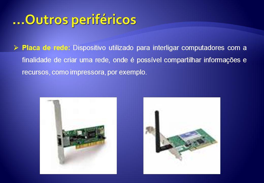 Placa de rede: Dispositivo utilizado para interligar computadores com a finalidade de criar uma rede, onde é possível compartilhar informações e recur