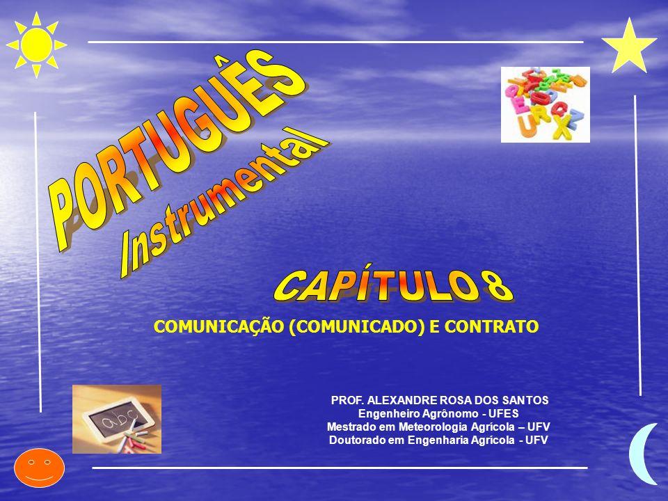 COMUNICAÇÃO (COMUNICADO) A COMUNICAÇÃO, quando pública, assemelha-se ao aviso e ao edital: quando interna, assemelha-se ao memorando.
